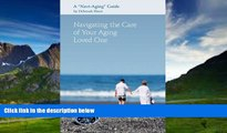 Big Deals  Navigating the Care of Your Aging Loved One: A Navi-Aging Guide  Full Ebooks Most Wanted