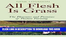 [PDF] All Flesh Is Grass: The Pleasures and Promises of Pasture Farming Popular Colection
