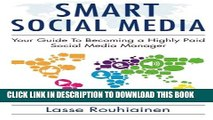 [PDF] Smart Social Media: Your Guide To Becoming A Highly Paid Social Media Manager (Volume 1)