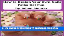 [PDF] Polka Dot Fun (How to Design Your Own Nails Book 1) Popular Colection