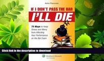 READ BOOK  If I Don t Pass the Bar I ll Die: 73 Ways to Keep Stress and Worry from Affecting Your
