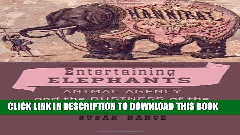 [PDF] Entertaining Elephants: Animal Agency and the Business of the American Circus (Animals,