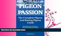 For you Pigeon Passion. the Complete Pigeon and Racing Pigeon Guide.