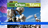 Pdf Online From Cotton to T-Shirt (Start to Finish: Everyday Products) (Start to Finish, Second