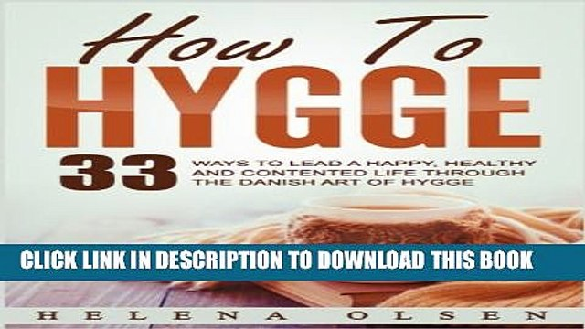 [Read PDF] How To Hygge: 33 Ways To Lead A Happy, Healthy and Contented Life through the Danish