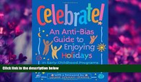 FREE PDF  Celebrate!: An Anti-Bias Guide to Enjoying Holidays in Early Childhood Programs READ