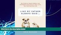 Big Deals  Like My Father Always Said...: Gruff Advice, Sweet Wisdom, and Half-Baked Instructions