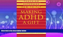 read here  Making ADHD a Gift: Teaching Superman How to Fly