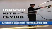 [PDF] Indoor Kite Flying: A guide to the sport of flying ultra-lightweight kites indoors. Full