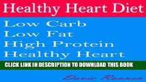 [PDF] Healthy Heart Diet: Low Carb Low Fat High Protein Healthy Heart Friendly Recipes Popular