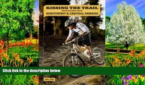 Big Deals  Kissing the Trail: NW   Central Oregon Mountain Bike Trails  Full Read Most Wanted