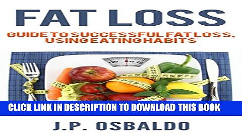 [PDF] Fat Loss Success: Guide to successful fat loss, using eating habits (Fat,Loss, Weight,