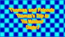 Thomas and Freinds , Thomass Trip to the Mainland Chapter 3