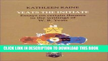 [PDF] Yeats the Initiate: Essays on Certain Themes in the Work of W.B. Yeats Popular Colection