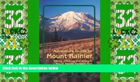Must Have PDF  Adventure Guide to Mount Rainier: Hiking, Climbing and Skiing in Mt. Rainier