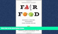 For you Fair Food: Growing a Healthy, Sustainable Food System for All