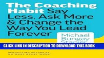 [PDF] The Coaching Habit: Say Less, Ask More   Change the Way Your Lead Forever Full Online