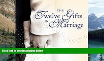 Big Deals  The Twelve Gifts in Marriage (Twelve Gifts Series)  Best Seller Books Best Seller