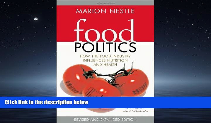 For you Food Politics: How the Food Industry Influences Nutrition, and Health, Revised and