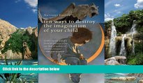 Big Deals  Ten Ways to Destroy the Imagination of Your Child  Best Seller Books Most Wanted