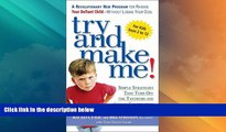 Big Deals  Try and Make Me!: Simple Strategies That Turn Off The Tantrums and Create Cooperation