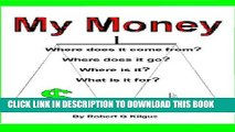 [PDF] My Money. Where does it come from? Where does it go? Where is it? What is it for? Full