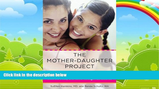 Big Deals  The Mother-Daughter Project: How Mothers and Daughters Can Band Together, Beat the