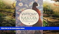 Must Have  Witchy Mama: Magickal Traditions, Motherly Insights   Sacred Knowledge  READ Ebook