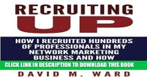 New Book Recruiting Up: How I Recruited Hundreds of Professionals in my Network Marketing Business