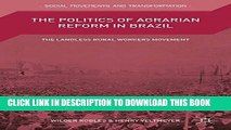 [PDF] The Politics of Agrarian Reform in Brazil: The Landless Rural Workers Movement Full Collection