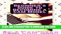 [PDF] Beginner s Guide to Becoming a Webcam Model: How to Make Money at Home Modelling on Cam