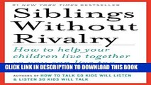 [PDF] Siblings Without Rivalry: How to Help Your Children Live Together So You Can Live Too