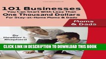 [Read PDF] 101 Businesses You Can Start With Less Than One Thousand Dollars: For Stay-at-Home Moms