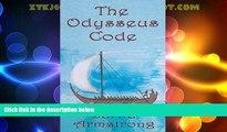 Big Deals  The Odysseus Code: A Minoan-Phoenician Secret Hidden within Homer s Odyssey  Full Read