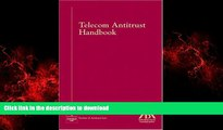 READ ONLINE Telecom Antitrust Handbook (American Bar Association Section of Antitrust Law