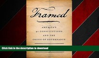 READ ONLINE Framed: America s 51 Constitutions and the Crisis of Governance FREE BOOK ONLINE