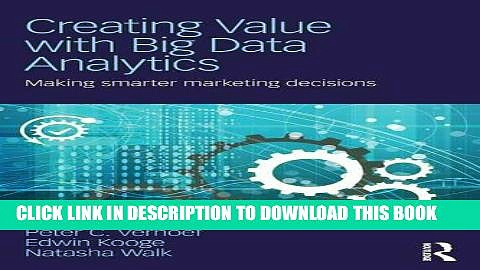 [PDF] Creating Value with Big Data Analytics: Making Smarter Marketing Decisions Full Online