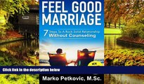 READ FULL  Feel Good Marriage: 7 Steps To A Rock Solid Relationship Without Counseling  Premium