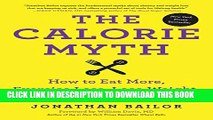 New Book The Calorie Myth: How to Eat More, Exercise Less, Lose Weight, and Live Better