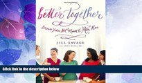 Big Deals  Better Together: Because You re Not Meant to Mom Alone  Full Read Best Seller