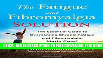 [PDF] The Fatigue and Fibromyalgia Solution: The Essential Guide to Overcoming Chronic Fatigue and