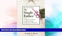 Must Have  The Single Father: A Dad s Guide to Parenting Without a Partner (New Father Series)