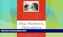 Big Deals  Our Fathers, Ourselves: Daughters, Fathers, and the Changing American Family  Best