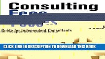 [PDF] Consulting Fees: A Guide For Independent Consultants (Consultant Journal Guides) (Volume 1)