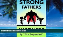 Books to Read  Strong Fathers: Happy Kids (good parenting, good fathers, strong fatherhood,