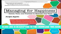 [PDF] Managing for Happiness: Games, Tools, and Practices to Motivate Any Team Full Online
