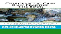 [Read PDF] Chiropractic Cash Only Practice, The Book Download Free