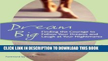 New Book Dream Big: Finding the Courage to Follow Your Dreams and Laugh at Your Nightmares