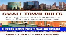 [PDF] Small Town Rules: How Big Brands and Small Businesses Can Prosper in a Connected Economy