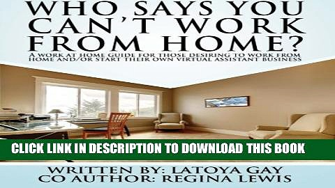 [PDF] Who says you can t work from home?: A work from home guide for those desiring to work from